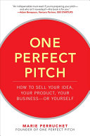 One Perfect Pitch How To Sell Your Idea Your Product Your Business Or Yourself PDF