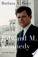 Edward M  Kennedy  An Oral History