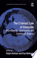 The Criminal Law of Genocide  : International, Comparative and Contextual Aspects