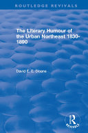 Routledge Revivals  The Literary Humour of the Urban Northeast 1830 1890  1983