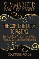 THE COMPLETE GUIDE TO FASTING - Summarized for Busy People