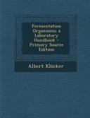 Fermentation Organisms  A Laboratory Handbook   Primary Source Edition