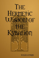 The Hermetic Wisdom of the Kybalion