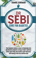 Dr Sebi Cure for Diabetes  The Complete Guide on How to Naturally Cure and Reverse Diabetes Using Dr Sebi s Method  Detox Your Body and Cleanse Y