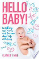 Hello Baby  Everything new mums need to know about life with baby Book