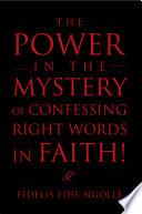 The Power In The Mystery Of Confessing Right Words In Faith