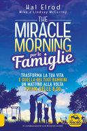 The miracle morning per le famiglie. Trasforma la tua vita e quella dei tuoi bambini un mattino alla volta, prima delle 8:00