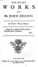 The Select Works of Mr. John Dennis ...