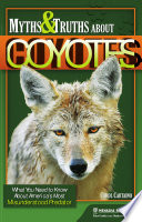 Read Online Myths and Truths About Coyotes For Free
