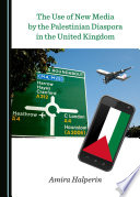 The Use Of New Media By The Palestinian Diaspora In The United Kingdom PDF