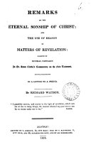 Remarks on the eternal sonship of Christ; and the use of reason in matters of revelation: suggested by several passages in A. Clarke's Commentary on the New Testament. In a letter