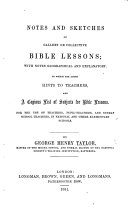 Notes and sketches of Gallery or Collective Bible Lessons  with notes  geographical and explanatory  To which are added hints to teachers  etc
