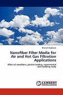 Nanofiber Filter Media for Air and Hot Gas Filtration Applications Book