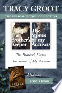 The Tracy Groot Biblical Fiction Collection  The Brother s Keeper   The Stones of My Accusers   Madman