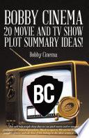 Bobby Cinema 20 Movie and Tv Show Plot Summary Ideas