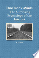 One Track Minds The Surprising Psychology of the Internet Book
