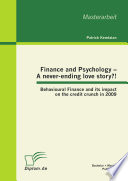 Finance and Psychology – A never-ending love story?! Behavioural Finance and its impact on the credit crunch in 2009