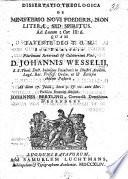 Dissertatio Theologica De Ministerio Novi F Deris Non Liter Sed Spiritus Ad Locum 2 Cor Iii 6 Etc Praes J Wessel