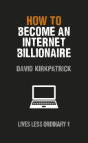 How to Become an Internet Billionaire: Lives Less Ordinary