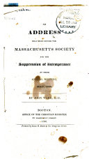 An Address Delivered Before the Massachusetts Society for the Suppression of Intemperance at Their Annual Meeting, May, 1825. ...