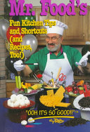 Mr  Food s Fun Kitchen Tips and Shortcuts  and Recipes  Too   Book