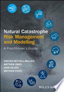 Natural Catastrophe Risk Management and Modelling