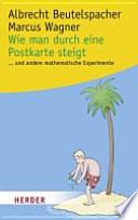 Wie man durch eine Postkarte steigt  : ... und andere spannende mathematische Experimente