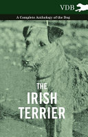 The Irish Terrier   A Complete Anthology of the Dog
