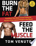 """Burn the Fat, Feed the Muscle: Transform Your Body Forever Using the Secrets of the Leanest People in the World"" by Tom Venuto"