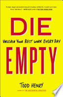 """""""Die Empty: Unleash Your Best Work Every Day"""" by Todd Henry"""