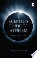A Sceptic's Guide to Atheism