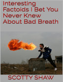 Interesting Factoids I Bet You Never Knew About Bad Breath