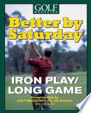 Better by Saturday  TM    Iron Play Long Game
