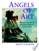 Angels of Art  Women and Art in American Society  1876  1914 Book PDF