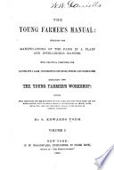 The Young Farmer s Manual  Detailing the Manipulations of the Farm in a Plain and Intelligent Manner Book