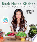 """""""Buck Naked Kitchen: Whole30 Endorsed: Radiant and Nourishing Recipes to Fuel Your Health Journey"""" by Kirsten Buck, Melissa Hartwig Urban"""