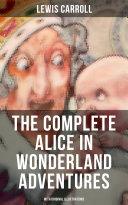 THE COMPLETE ALICE IN WONDERLAND ADVENTURES  With Original Illustrations