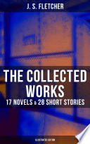 Download The Collected Works of J. S. Fletcher: 17 Novels & 28 Short Stories (Illustrated Edition) Pdf