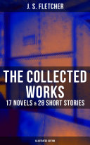 Pdf The Collected Works of J. S. Fletcher: 17 Novels & 28 Short Stories (Illustrated Edition) Telecharger