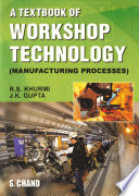 A Textbook Of Workshop Technology : Manufacturing Processes
