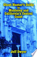 Ghost Hunter s Guide to Monterey and California s Central Coast