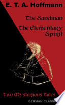 The Sandman  The Elementary Spirit  Two Mysterious Tales  German Classics  Book