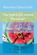 Your luck is just around the corner  Happy food   happy mood