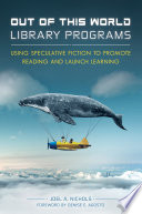 Out Of This World Library Programs Using Speculative Fiction To Promote Reading And Launch Learning