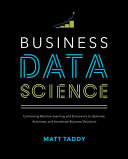 Business Data Science  Combining Machine Learning and Economics to Optimize  Automate  and Accelerate Business Decisions