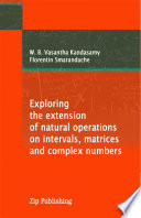 Exploring the Extension of Natural Operations on Intervals  Matrices and Complex Numbers Book