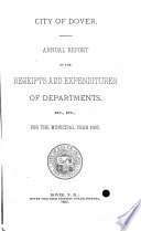 Annual Report of the Receipts and Expenditures of the City of Dover