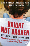 """Bright Not Broken: Gifted Kids, ADHD, and Autism"" by Diane M. Kennedy, Rebecca S. Banks, Temple Grandin"