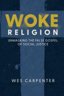 Woke Religion: Unmasking the False Gospel of Social Justice