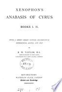 Xenophon s Anabasis of Cyrus  books i  ii   with a Gr  syntax  notes   c   by R W  Taylor